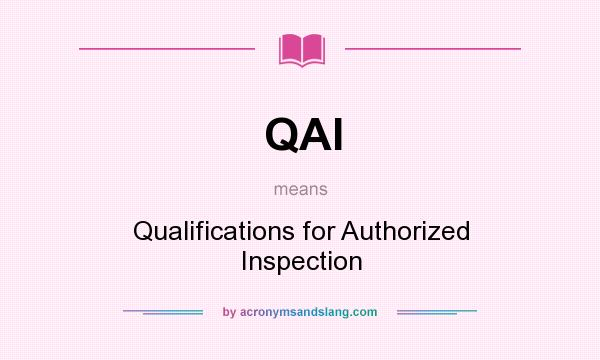 What does QAI mean? It stands for Qualifications for Authorized Inspection