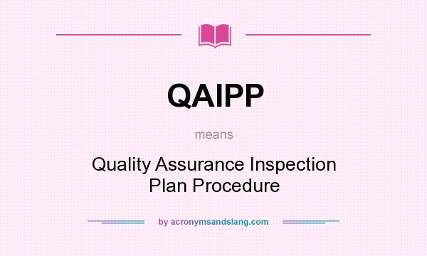 What does QAIPP mean? It stands for Quality Assurance Inspection Plan Procedure