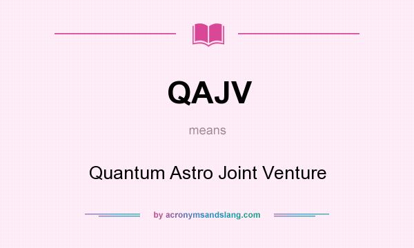 What does QAJV mean? It stands for Quantum Astro Joint Venture