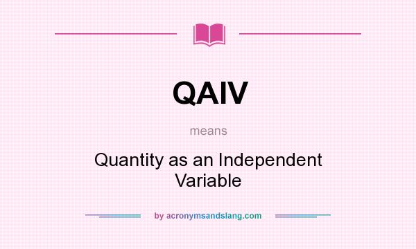 What does QAIV mean? It stands for Quantity as an Independent Variable