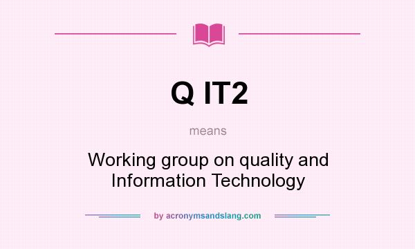What does Q IT2 mean? It stands for Working group on quality and Information Technology