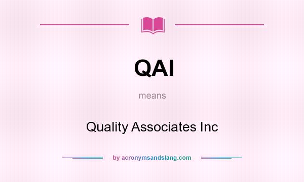 What does QAI mean? It stands for Quality Associates Inc