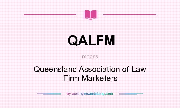 What does QALFM mean? It stands for Queensland Association of Law Firm Marketers