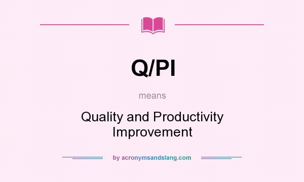 What does Q/PI mean? It stands for Quality and Productivity Improvement