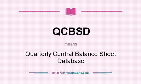 What does QCBSD mean? It stands for Quarterly Central Balance Sheet Database
