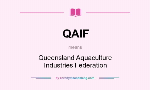 What does QAIF mean? It stands for Queensland Aquaculture Industries Federation