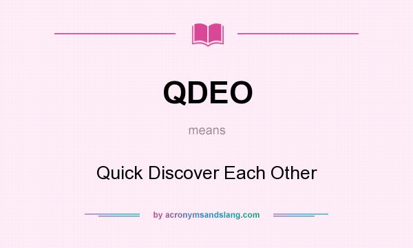 What does QDEO mean? It stands for Quick Discover Each Other
