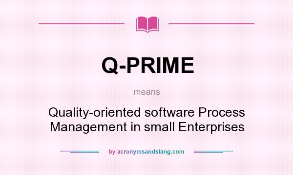 What does Q-PRIME mean? It stands for Quality-oriented software Process Management in small Enterprises