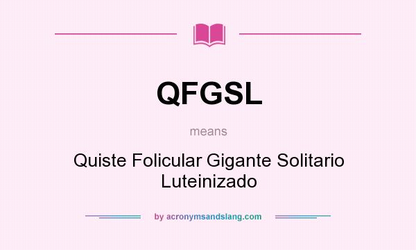 What does QFGSL mean? It stands for Quiste Folicular Gigante Solitario Luteinizado