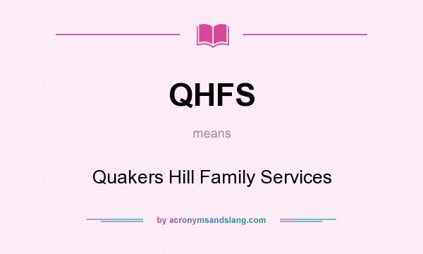 What does QHFS mean? It stands for Quakers Hill Family Services