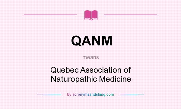 What does QANM mean? It stands for Quebec Association of Naturopathic Medicine