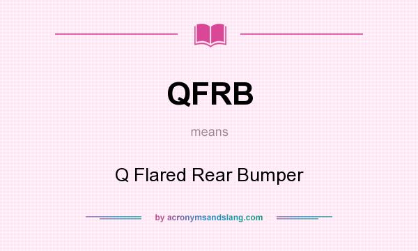 What does QFRB mean? It stands for Q Flared Rear Bumper