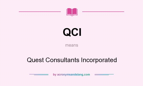 What does QCI mean? It stands for Quest Consultants Incorporated