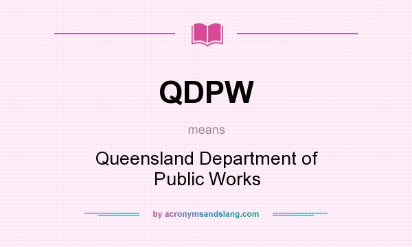 What does QDPW mean? It stands for Queensland Department of Public Works