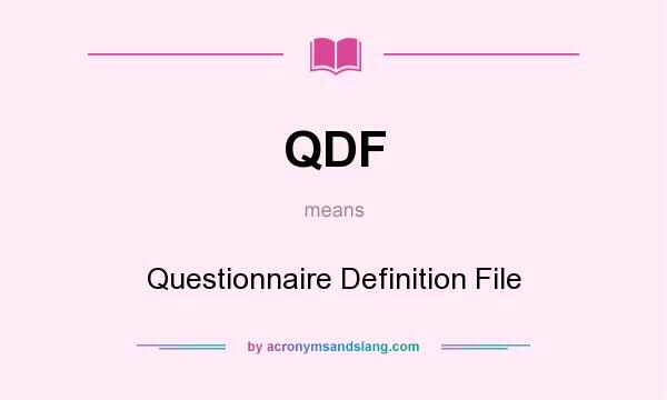 What does QDF mean? It stands for Questionnaire Definition File
