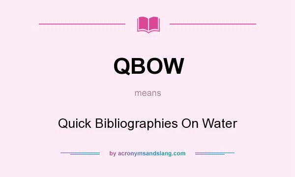 What does QBOW mean? It stands for Quick Bibliographies On Water