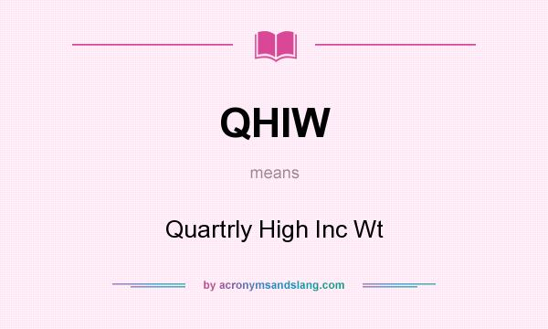 What does QHIW mean? It stands for Quartrly High Inc Wt