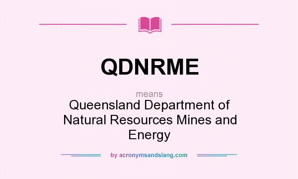 What does QDNRME mean? It stands for Queensland Department of Natural Resources Mines and Energy