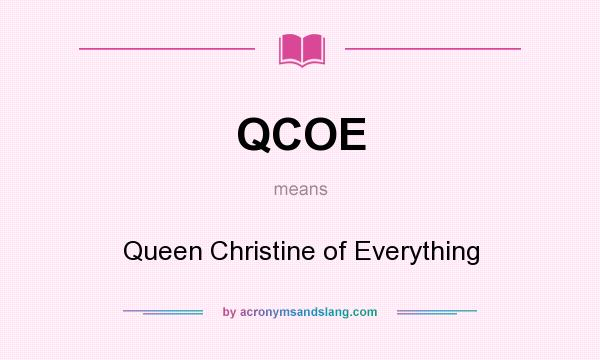 What does QCOE mean? It stands for Queen Christine of Everything