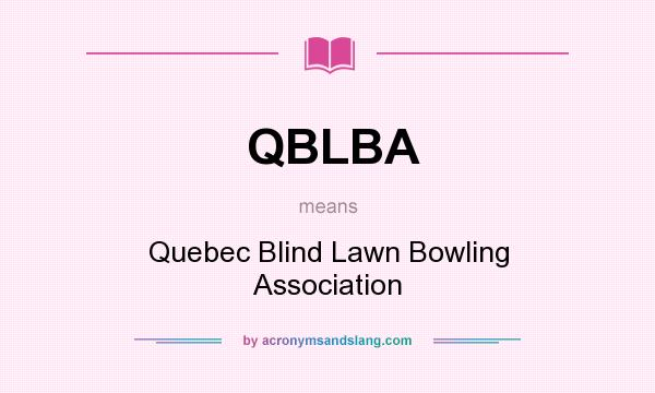 What does QBLBA mean? It stands for Quebec Blind Lawn Bowling Association