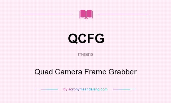 What does QCFG mean? It stands for Quad Camera Frame Grabber