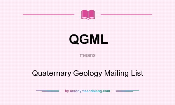 What does QGML mean? It stands for Quaternary Geology Mailing List