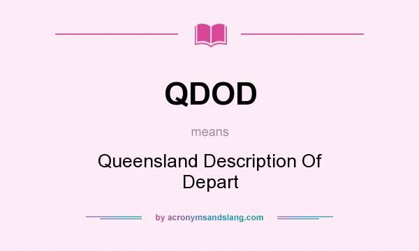 What does QDOD mean? It stands for Queensland Description Of Depart