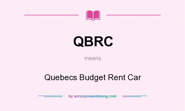What does QBRC mean? It stands for Quebecs Budget Rent Car