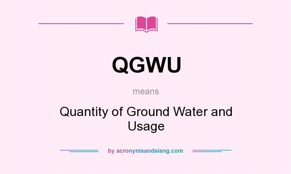 What does QGWU mean? It stands for Quantity of Ground Water and Usage