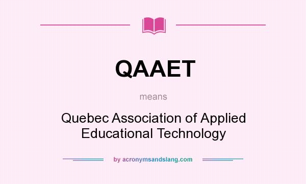 What does QAAET mean? It stands for Quebec Association of Applied Educational Technology