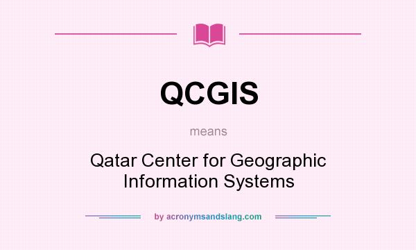What does QCGIS mean? It stands for Qatar Center for Geographic Information Systems