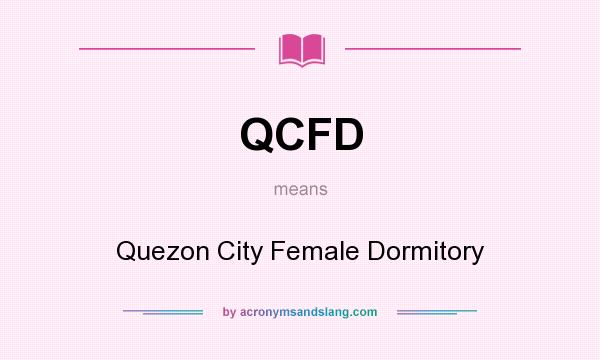 What does QCFD mean? It stands for Quezon City Female Dormitory