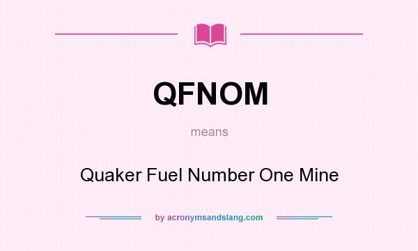 What does QFNOM mean? It stands for Quaker Fuel Number One Mine