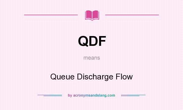 What does QDF mean? It stands for Queue Discharge Flow
