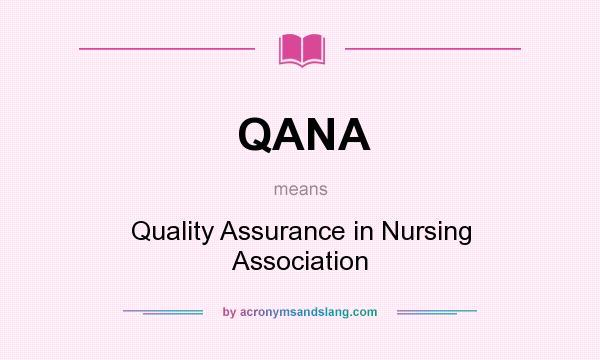 What does QANA mean? It stands for Quality Assurance in Nursing Association