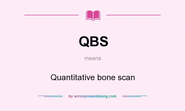 What does QBS mean? It stands for Quantitative bone scan
