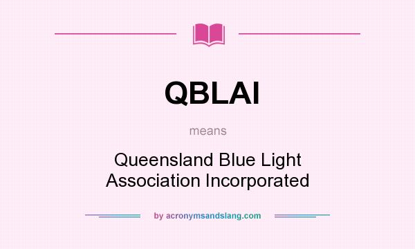 What does QBLAI mean? It stands for Queensland Blue Light Association Incorporated