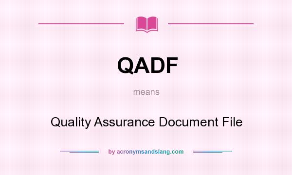 What does QADF mean? It stands for Quality Assurance Document File