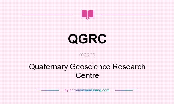 What does QGRC mean? It stands for Quaternary Geoscience Research Centre