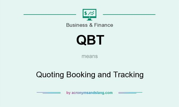 What does QBT mean? It stands for Quoting Booking and Tracking