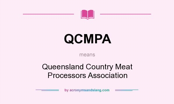 What does QCMPA mean? It stands for Queensland Country Meat Processors Association