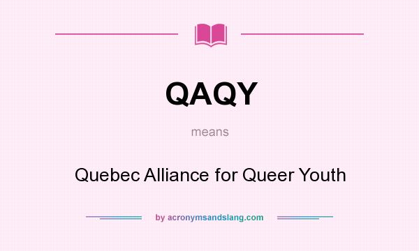 What does QAQY mean? It stands for Quebec Alliance for Queer Youth