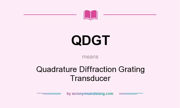 What does QDGT mean? It stands for Quadrature Diffraction Grating Transducer