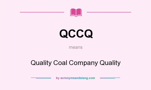 What does QCCQ mean? It stands for Quality Coal Company Quality