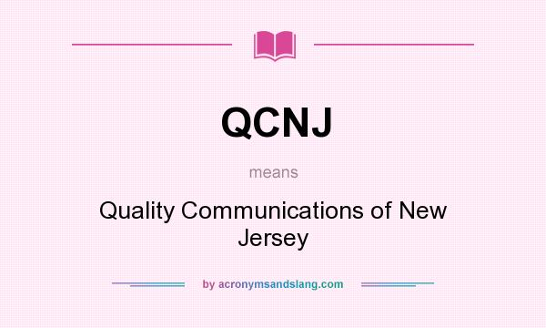 What does QCNJ mean? It stands for Quality Communications of New Jersey