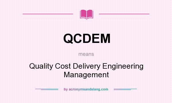 What does QCDEM mean? It stands for Quality Cost Delivery Engineering Management