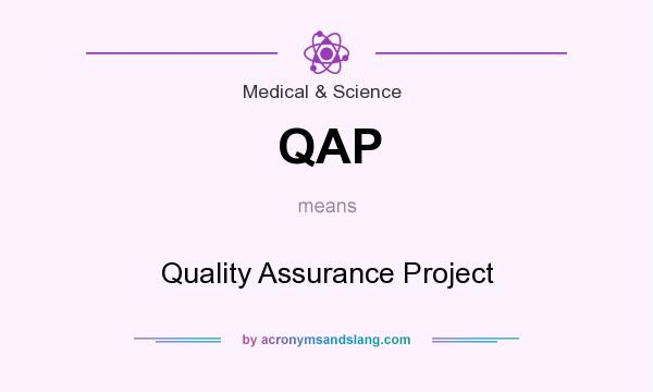 What does QAP mean? It stands for Quality Assurance Project