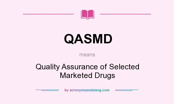 What does QASMD mean? It stands for Quality Assurance of Selected Marketed Drugs