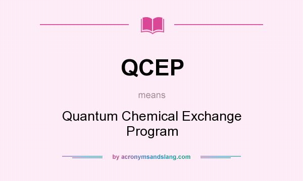 What does QCEP mean? It stands for Quantum Chemical Exchange Program