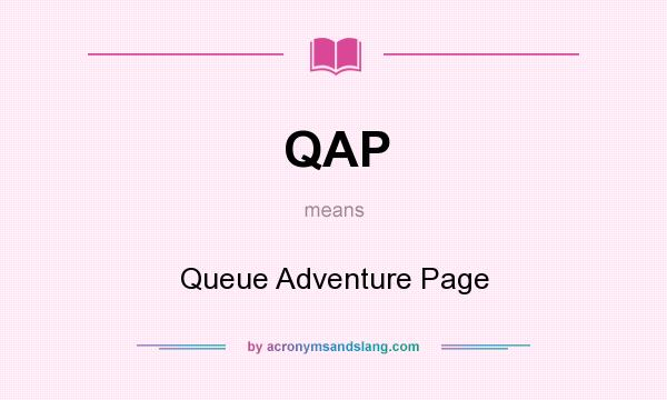 What does QAP mean? It stands for Queue Adventure Page